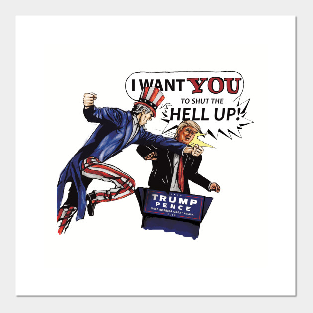 Donald Trump Vs Uncle Sam I Want You To Shut The Hell Up