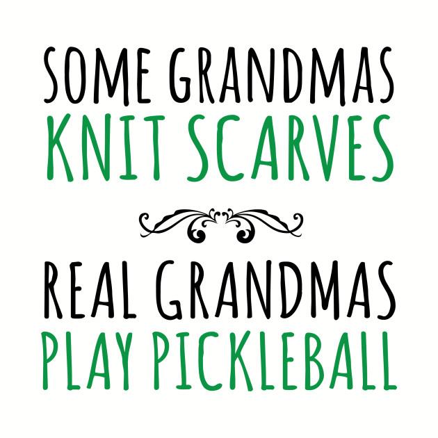 Some grandmas knit socks real grandmas play pickleball