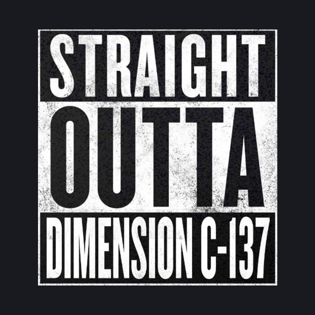 Rick and Morty - Straight Outta Dimension C-137
