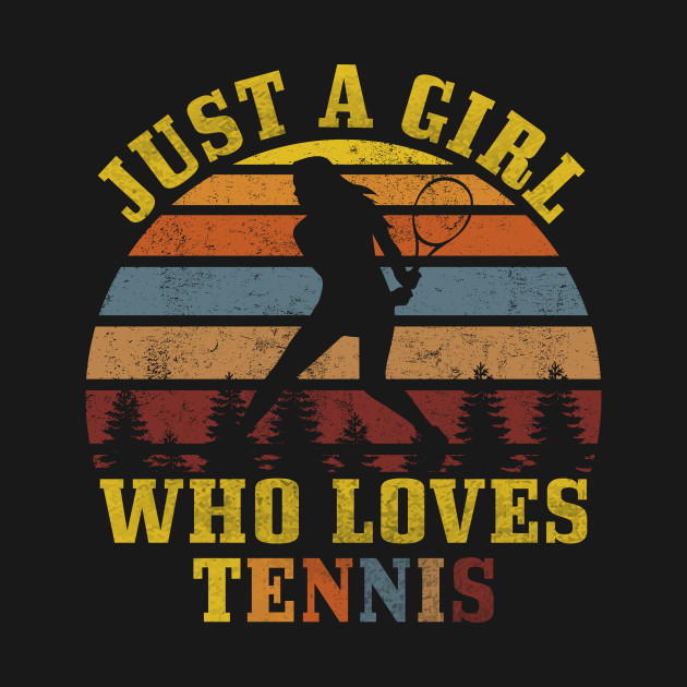 Just A Girl Who Loves Tennis