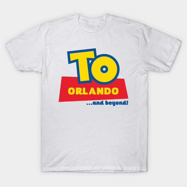 To Orlando And Beyond Toy Story T Shirt Teepublic
