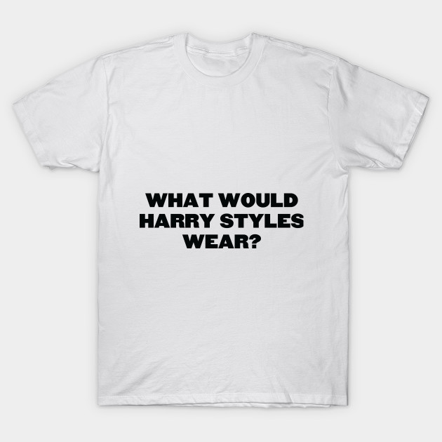 What would Harry Styles wear? T-Shirt