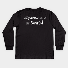 Happiness Only Real When Shared Kids Long Sleeve T Shirts Teepublic