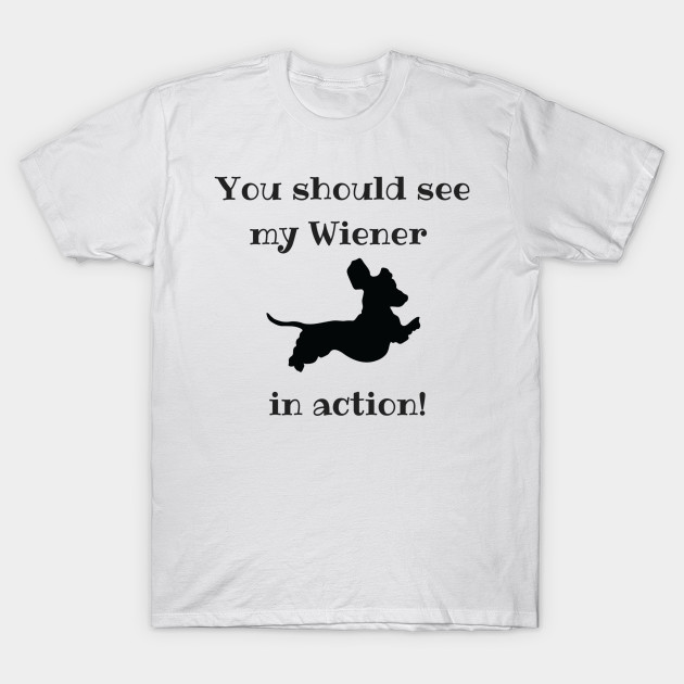 f4a377331 See my Wiener in Action - Dachshund - T-Shirt | TeePublic