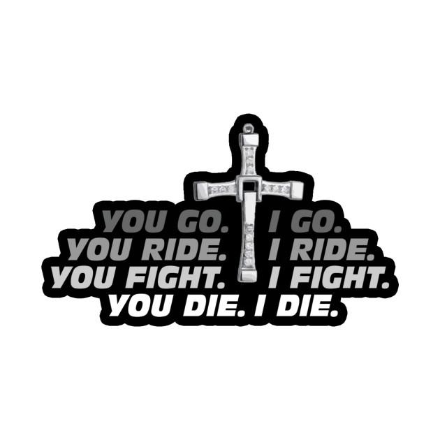 Go. Ride. Fight. Die.