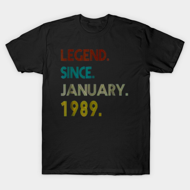 30th Birthday Gift 30 Years Old Legend Since January 1989 T Shirt