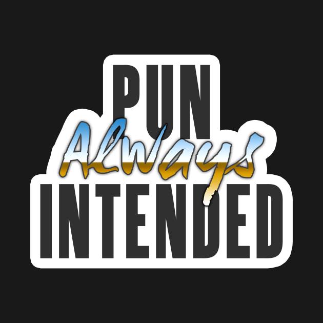 Pun Always Intended