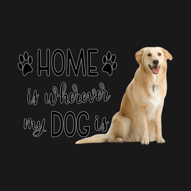 Home Is Whereever My Dog Is