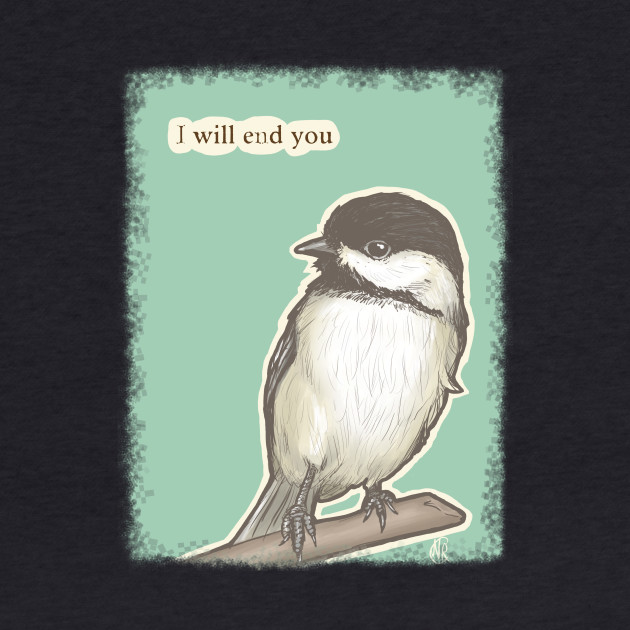 Cuteness & Vexation: Chickadee of Death