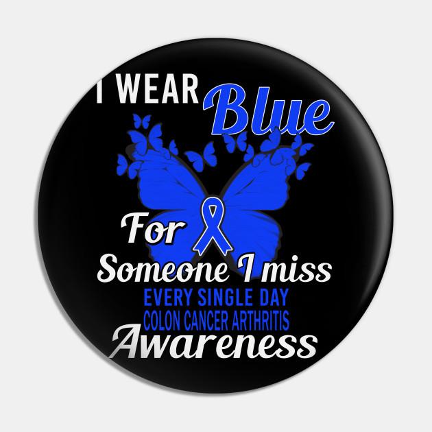 I Wear Blue For Someone I Miss Every Single Day Colon Cancer Arthritis Awareness Blue Ribbon Warrior Colon Cancer Awareness Pin Teepublic