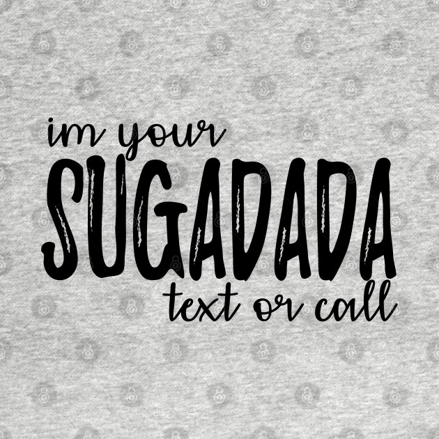 I'm Your SugaDada - Cool Words Meaning And Definition, Novelty T-Shirt -  Jokes - T-Shirt | TeePublic