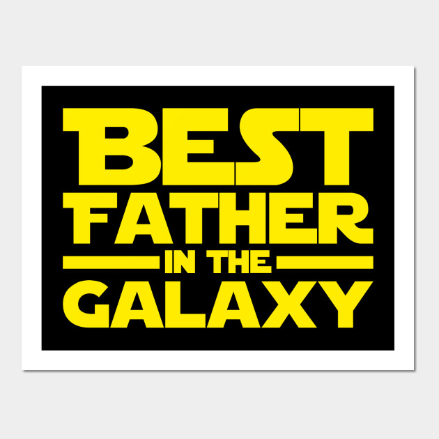 c534c87a8 Best Father In The Galaxy - Father - Posters and Art Prints | TeePublic
