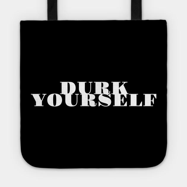 Durk Yourself - Self Rewarding