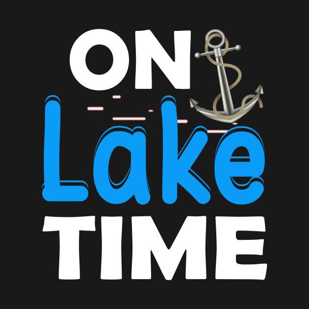 2b25dde79 On Lake Time - Funny Summer Boating and Fishing T-Shirt - Fishing ...