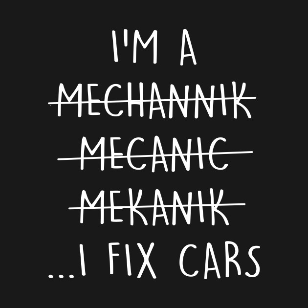 Mechanic Quotes Impressive I'm A Mechanic I Fix Cars Tshirt Funny Quote Spelling Error