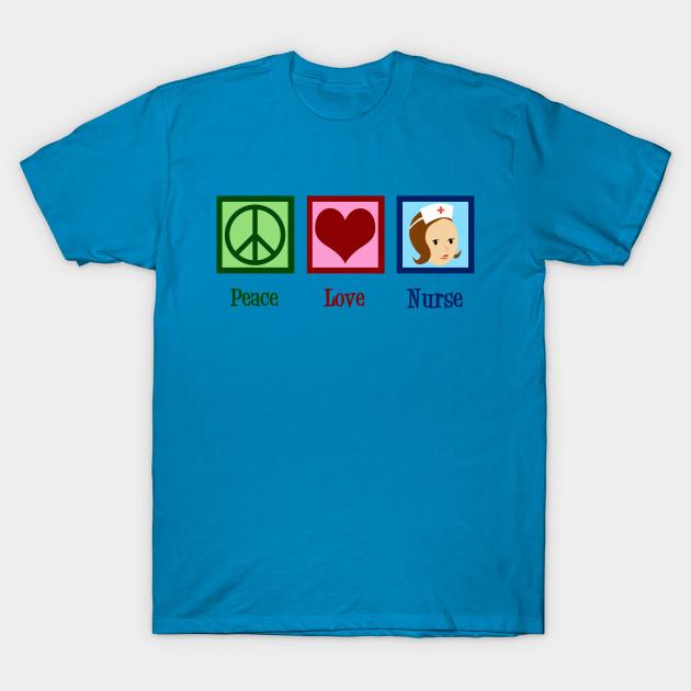 37e32d5307521 Peace Love Nurse - Cute Nursing - T-Shirt | TeePublic