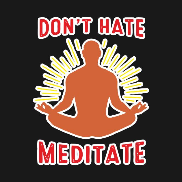 Don't Hate Meditate Shirt