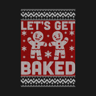 Let's Get Baked 420 Ugly Christmas Sweater t-shirts