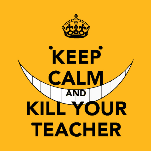 keep calm and kill your teacher baka t shirt teepublic