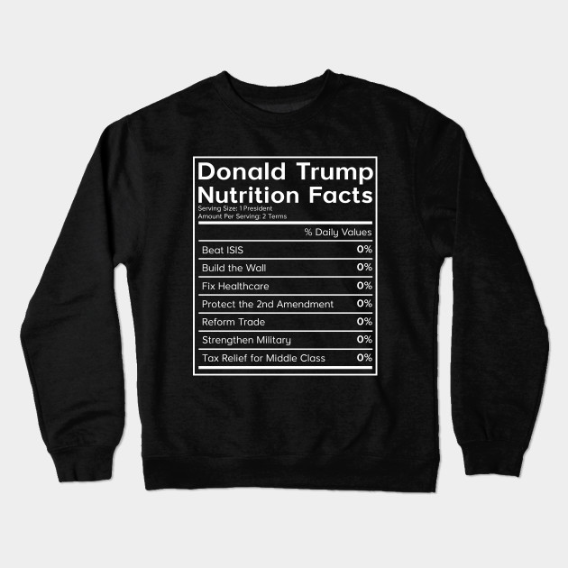 9989d0116 Donald Trump Nutrition Facts (0%) T-Shirt - Donald Trump - Crewneck ...