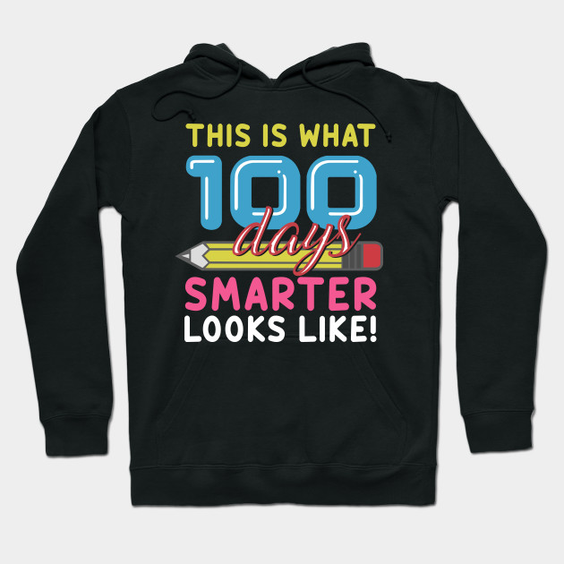 100th Day Gift Tee This Is What 100 Days Smarter Looks Like Hoodie