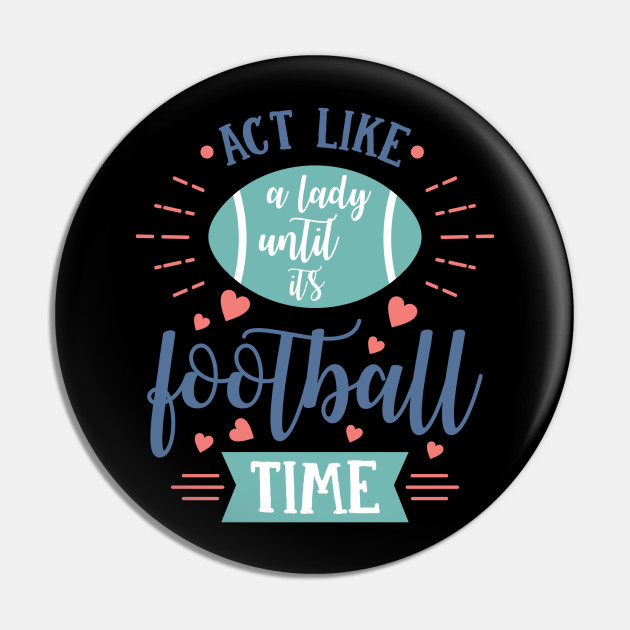 Act Like a Lady Until It's Football Time
