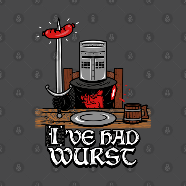 I've had Wurst!