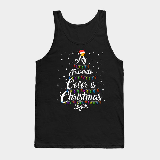 Funny My Favorite Color Is Christmas Lights Merry Christmas Tank Top