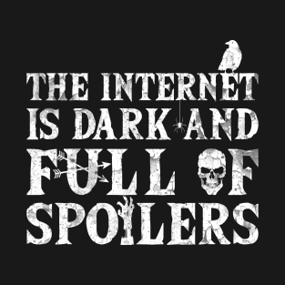The internet is dark and full of spoilers t-shirts