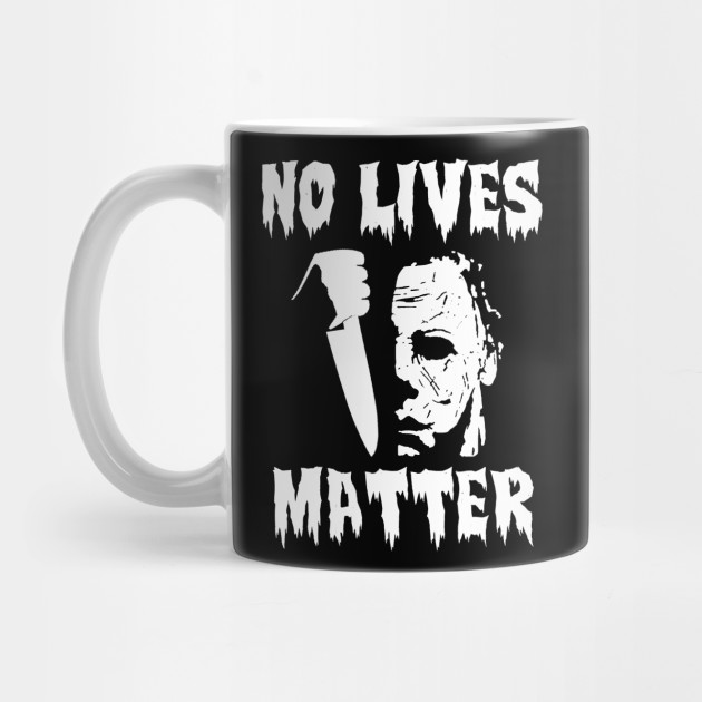 No Lives Matter Shirt . Halloween Tshirt , Halloween Shirt, Halloween Tee, No Lives Matter Tee, No Lives Matter Shirt Mug
