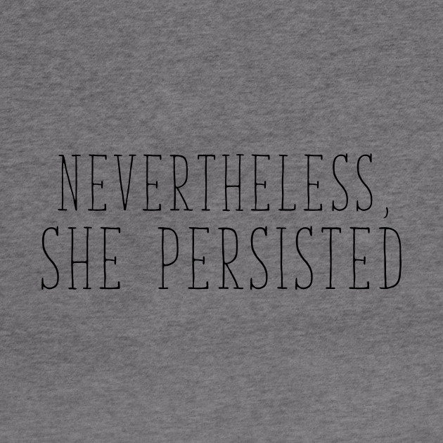 "Political Elizabeth Warren ""Nevertheless, She Persisted."""