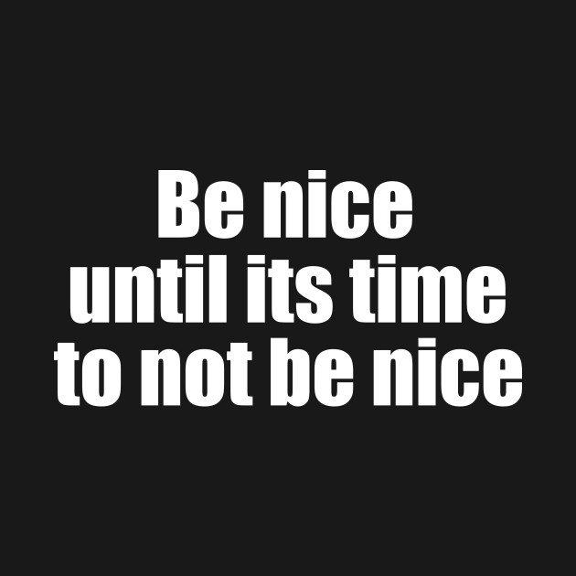 Road House Quote Be Nice Until Its Time To Not Be Nice Road