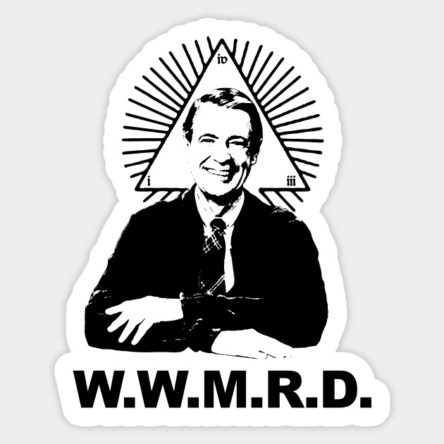 What Would Mister Rogers Do W W M R D