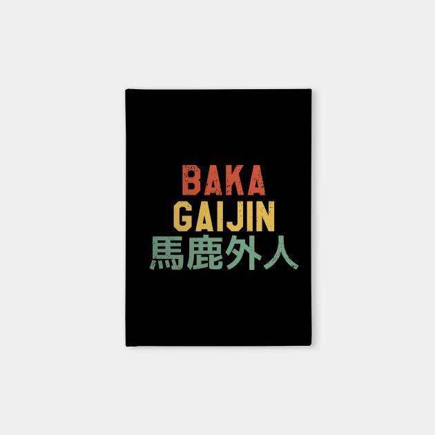 Baka Gaijin Stupid Foreigner for Japanese Gift