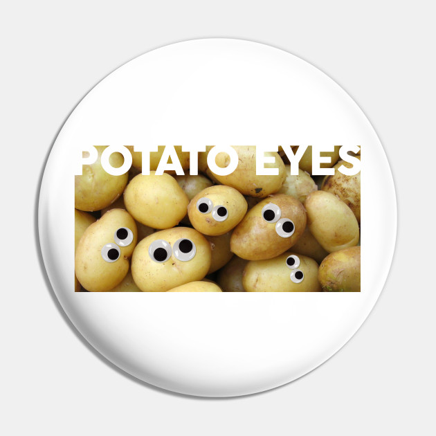 Potato Eyes Funny Quote Pin Teepublic Au