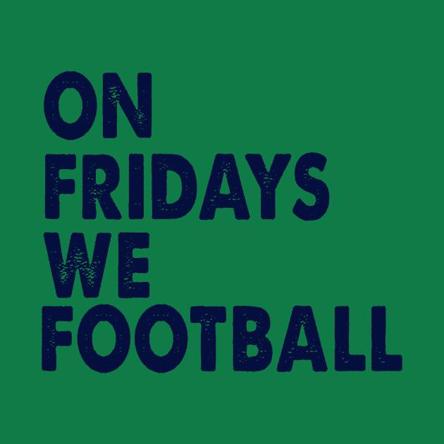 On Fridays We Football