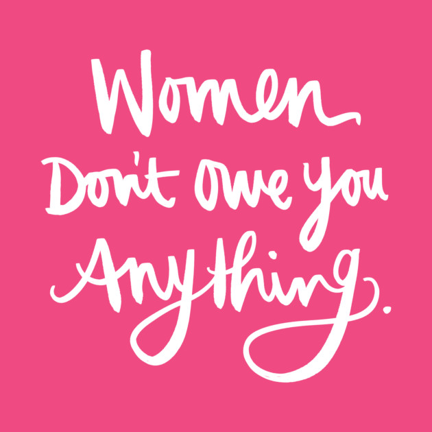 Women Don't Owe You Anything: Feminist Calligraphy Quote