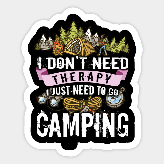 55b59fbf I Don't Need Therapy I Just Need To Go Camping - Camping - Sticker ...