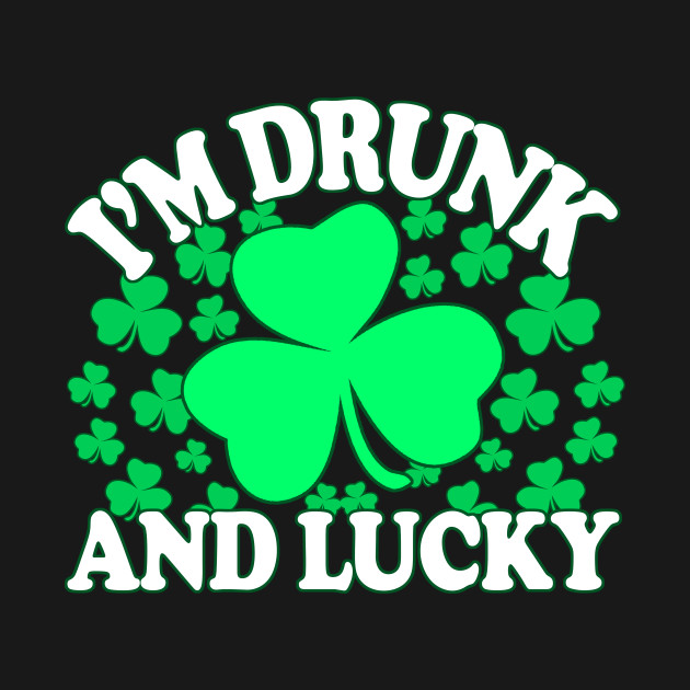 Drunk And Lucky - Inappropriate St Patricks Day, Irish Pride, Irish Drinking Squad, St Patricks Day 2018, St Pattys Day, St Patricks Day Shirts