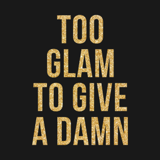TOO GLAM TO GIVE A DAMN