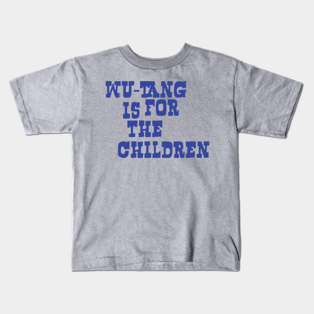 ab43962d Wu-Tang is for the Children - Wu Tang Clan - Kids T-Shirt | TeePublic