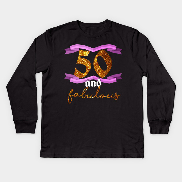 50th Birthday Fifty And Fabulous BDay Party T Shirt Kids Long Sleeve