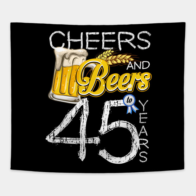 45th Birthday Shirt Cheers And Beers To 45 Years T Tapestry