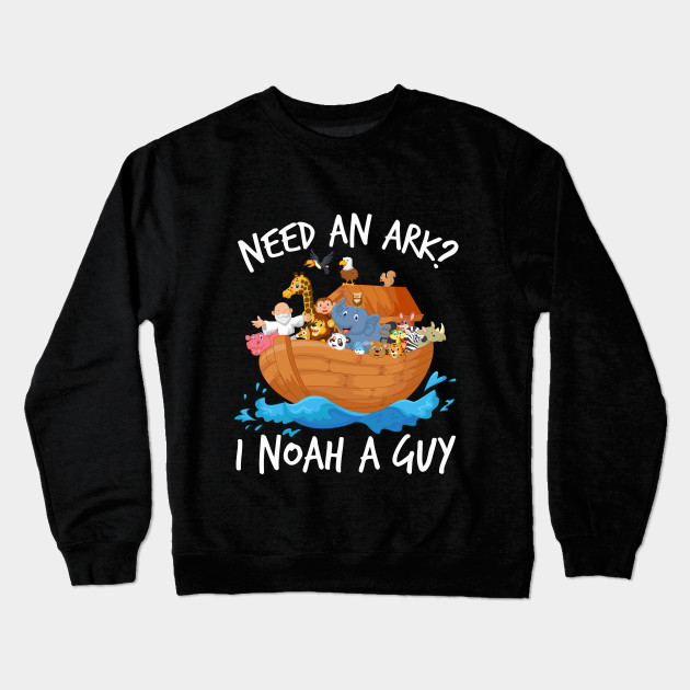 b13c42c96 Need An Ark? I Noah Guy | Christian Funny Pun T-Shirt | Gift Crewneck  Sweatshirt