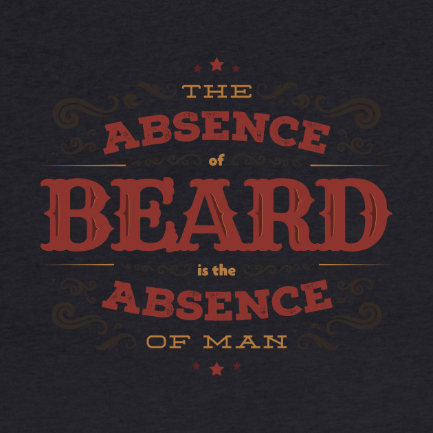 THE ABSENCE OF BEARD IS THE ABSENCE OF MAN