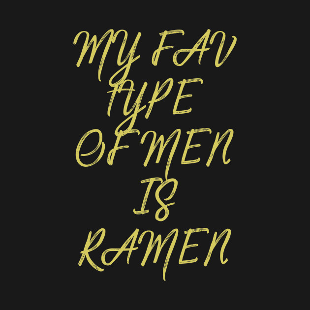 My fav type of men is ramen Life, Feminism Quote