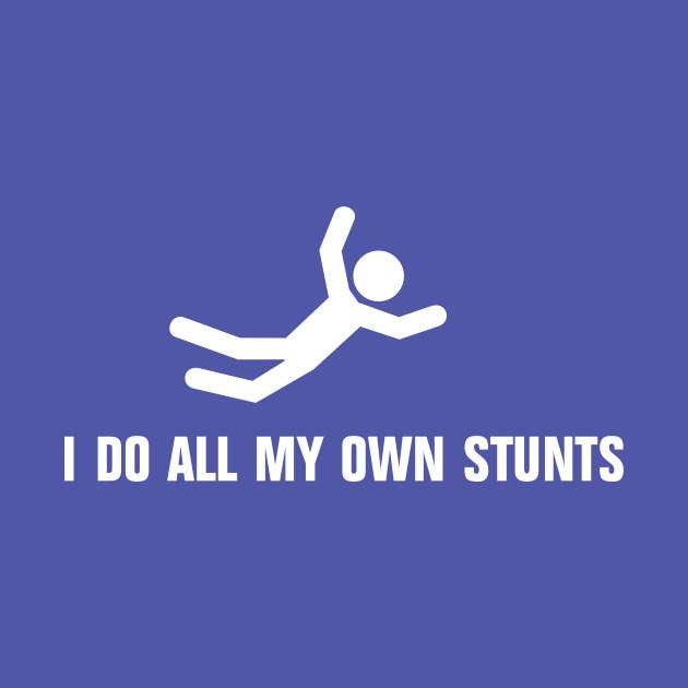 86af62670dcf4 I Do All My Own Stunts