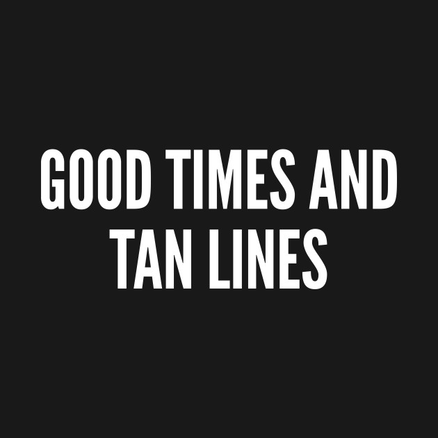 Cute Good Times And Tan Lines Funny Joke Statement Summer Slogan