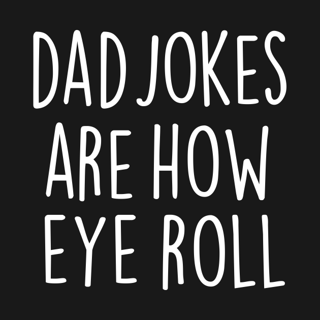 Dad Jokes Are How Eye Roll