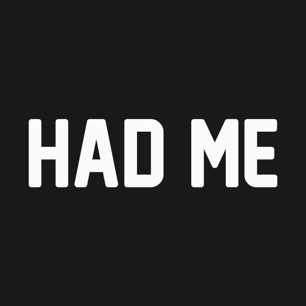 Had Me